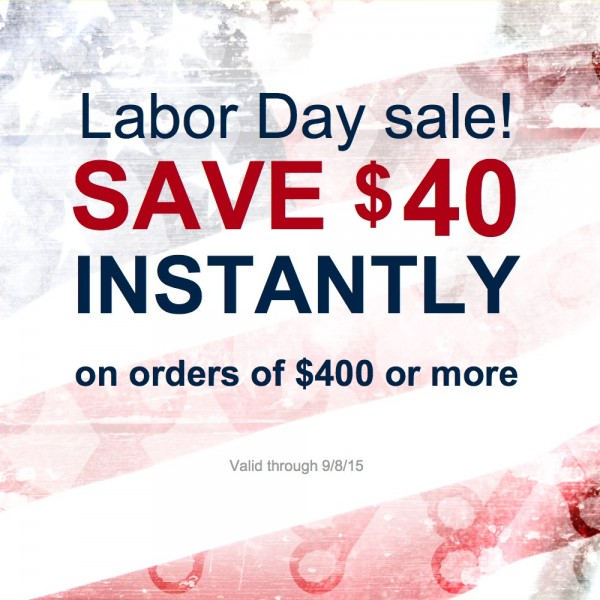 Labor Day sale! Save $40 instantly on orders of $400 or more
