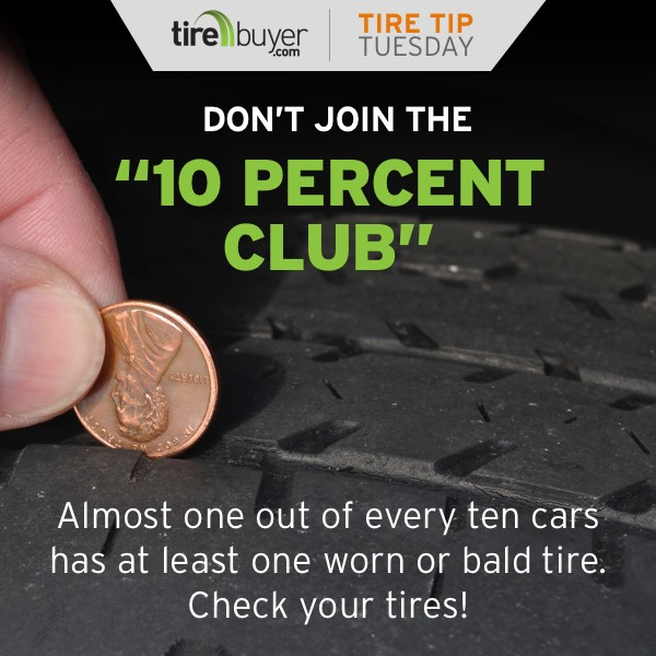 Almost one out of every ten cars has at least one worn or bald tire. Check your tires!
