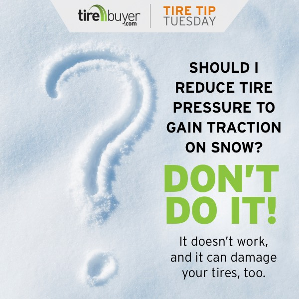 Don't reduce tire pressure to gain traction in snow!