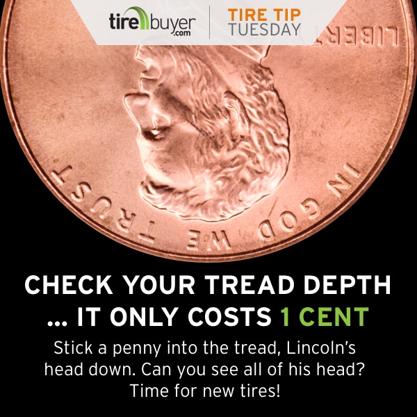 Check your tread depth...it only costs one cent! Stick a penny into the tread, Lincoln's head down. Can you see all of his head? Time for new tires!